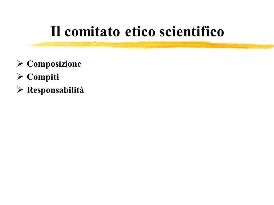 Il comitato etico scientifico Composizione Compiti Responsabilità