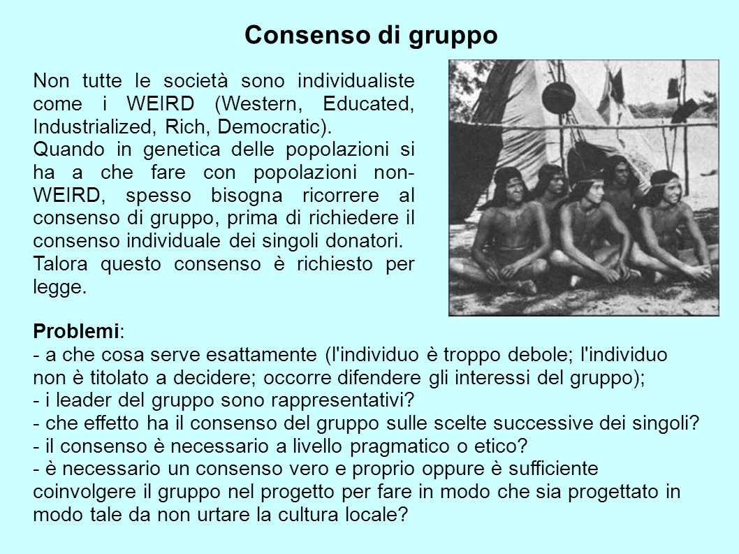 Consenso di gruppo Non tutte le società sono individualiste come i WEIRD (Western, Educated, Industrialized, Rich, Democratic). Quando in genetica del