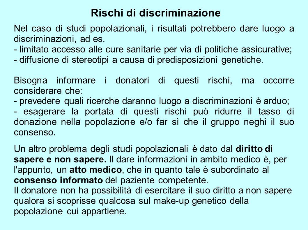 Rischi di discriminazione Nel caso di studi popolazionali, i risultati potrebbero dare luogo a discriminazioni, ad es. - limitato accesso alle cure sa