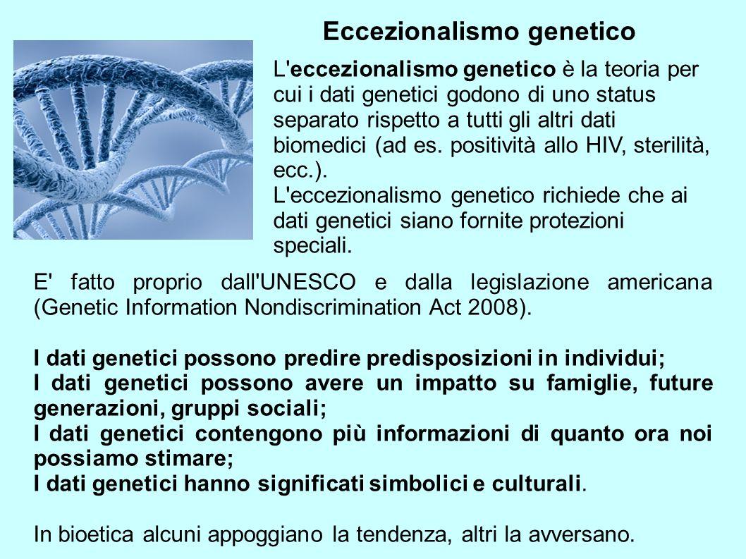 Eccezionalismo genetico L'eccezionalismo genetico è la teoria per cui i dati genetici godono di uno status separato rispetto a tutti gli altri dati bi