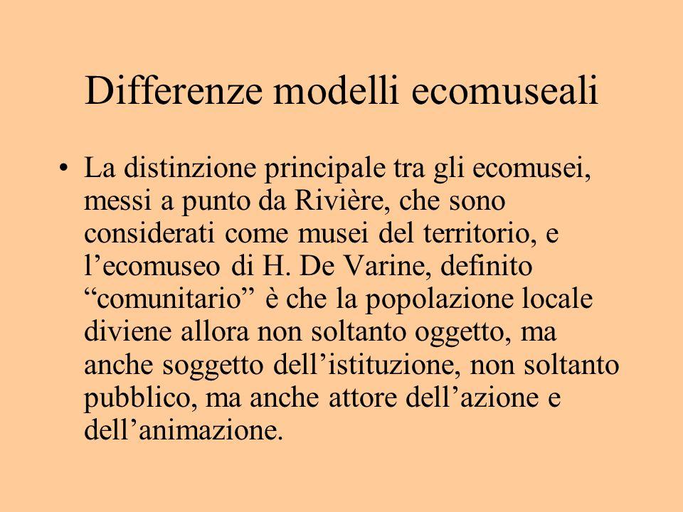 Differenze modelli ecomuseali La distinzione principale tra gli ecomusei, messi a punto da Rivière, che sono considerati come musei del territorio, e