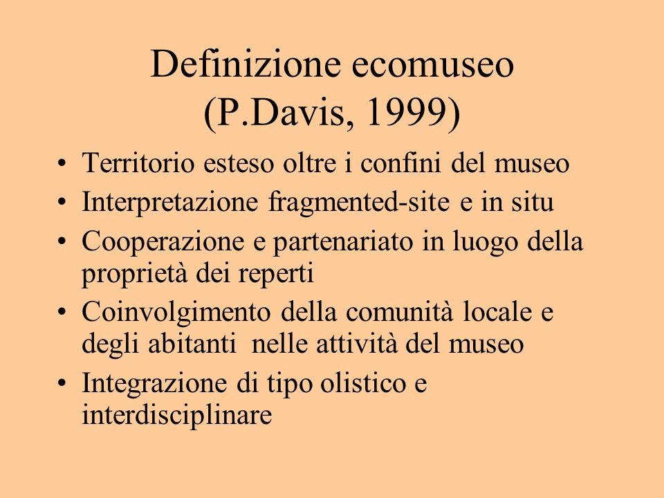 Definizione ecomuseo (P.Davis, 1999) Territorio esteso oltre i confini del museo Interpretazione fragmented-site e in situ Cooperazione e partenariato