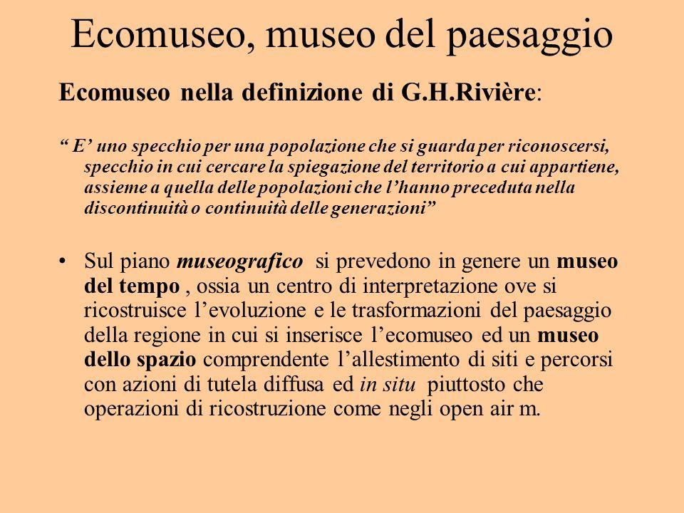 Ecomuseo, museo del paesaggio Ecomuseo nella definizione di G.H.Rivière: E uno specchio per una popolazione che si guarda per riconoscersi, specchio i