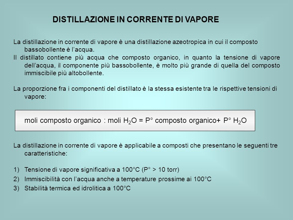 DISTILLAZIONE IN CORRENTE DI VAPORE La distillazione in corrente di vapore è una distillazione azeotropica in cui il composto bassobollente è lacqua.