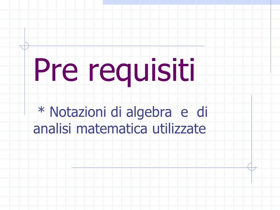 Pre requisiti * Notazioni di algebra e di analisi matematica utilizzate