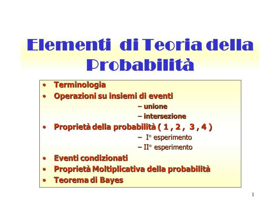 1 Elementi di Teoria della Probabilità TerminologiaTerminologia Operazioni su insiemi di eventiOperazioni su insiemi di eventi – unione – intersezione