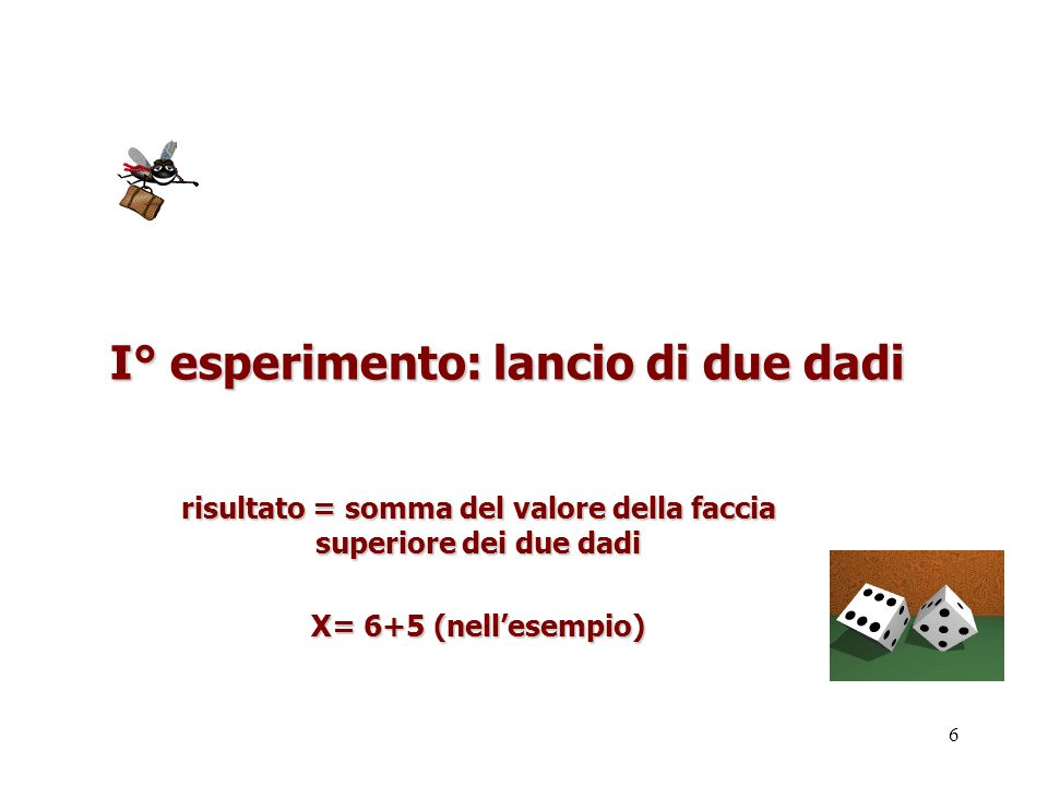 6 I° esperimento: lancio di due dadi risultato = somma del valore della faccia superiore dei due dadi X= 6+5 (nellesempio)