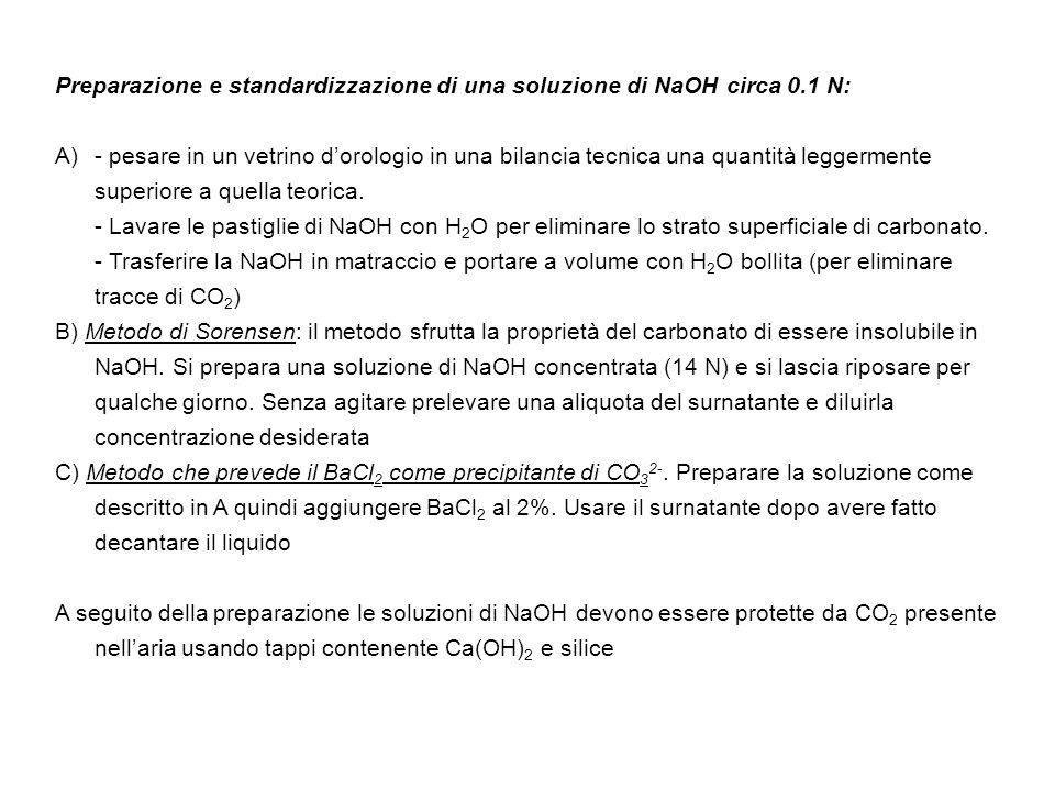 Preparazione e standardizzazione di una soluzione di NaOH circa 0.1 N: A)- pesare in un vetrino dorologio in una bilancia tecnica una quantità leggerm