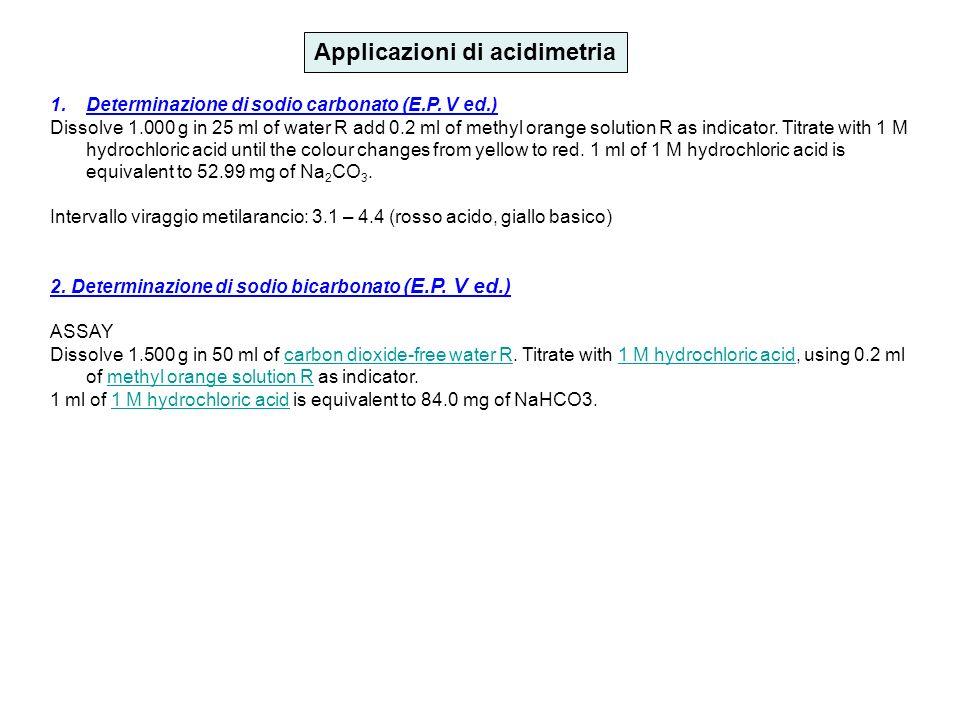 Applicazioni di acidimetria 1.Determinazione di sodio carbonato (E.P. V ed.) Dissolve 1.000 g in 25 ml of water R add 0.2 ml of methyl orange solution