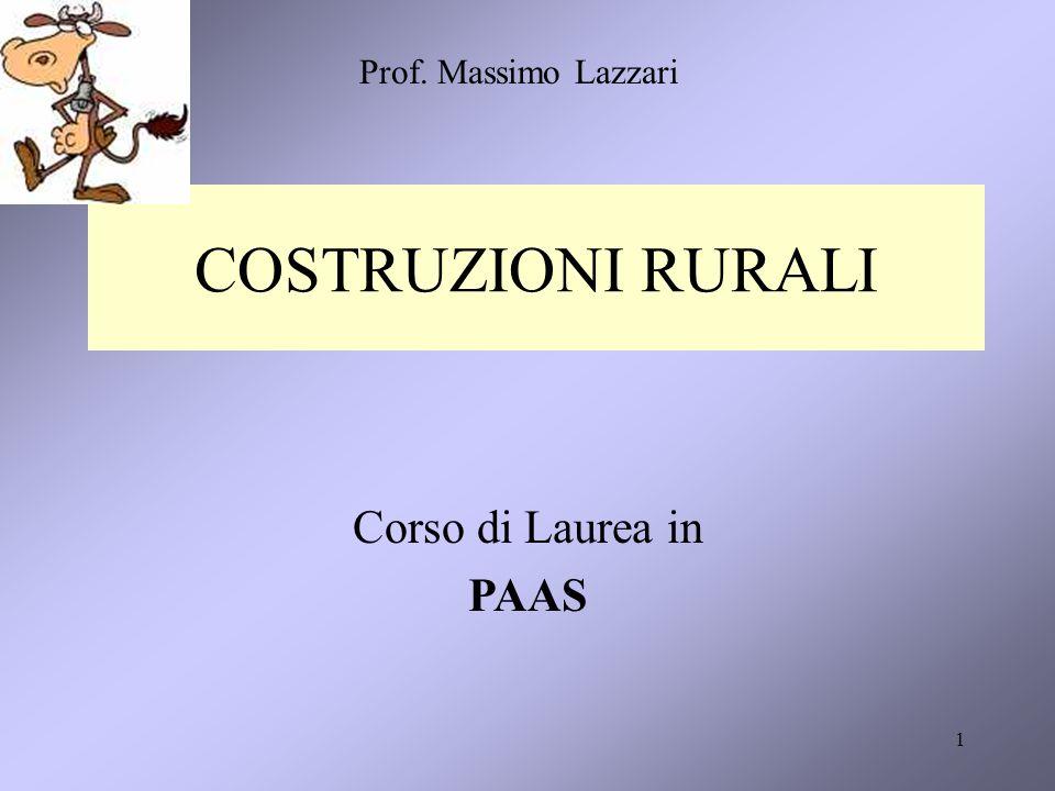 1 COSTRUZIONI RURALI Corso di Laurea in PAAS Prof. Massimo Lazzari