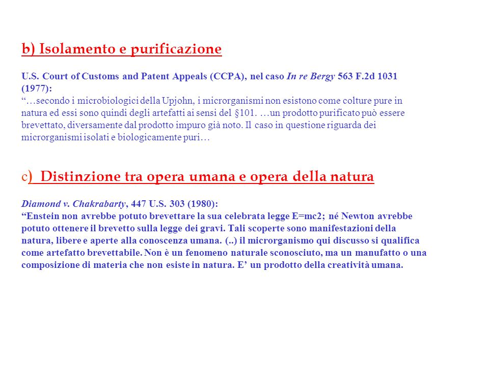 b) Isolamento e purificazione U.S. Court of Customs and Patent Appeals (CCPA), nel caso In re Bergy 563 F.2d 1031 (1977): …secondo i microbiologici de