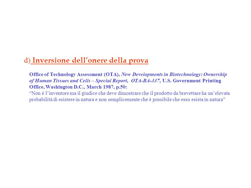 d) Inversione dellonere della prova Office of Technology Assessment (OTA), New Developments in Biotechnology: Ownership of Human Tissues and Cells – S