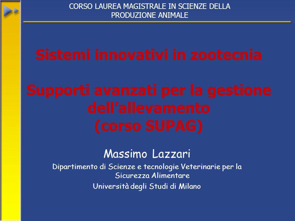 Sistemi innovativi in zootecnia Supporti avanzati per la gestione dellallevamento (corso SUPAG) Massimo Lazzari Dipartimento di Scienze e tecnologie V
