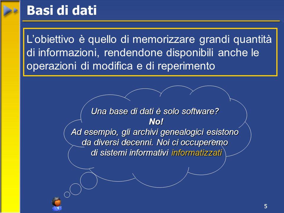 5 Lobiettivo è quello di memorizzare grandi quantità di informazioni, rendendone disponibili anche le operazioni di modifica e di reperimento Una base di dati è solo software.