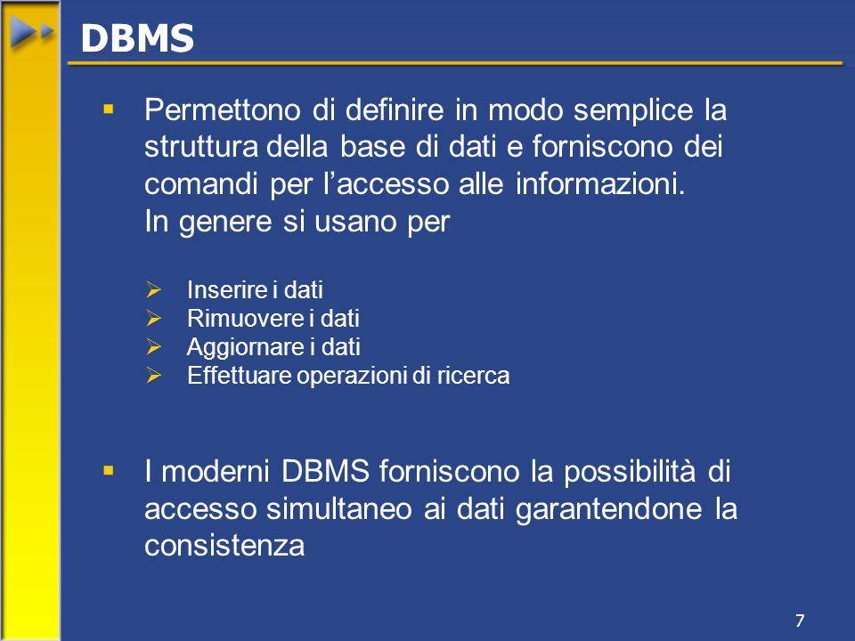 7 Permettono di definire in modo semplice la struttura della base di dati e forniscono dei comandi per laccesso alle informazioni. In genere si usano