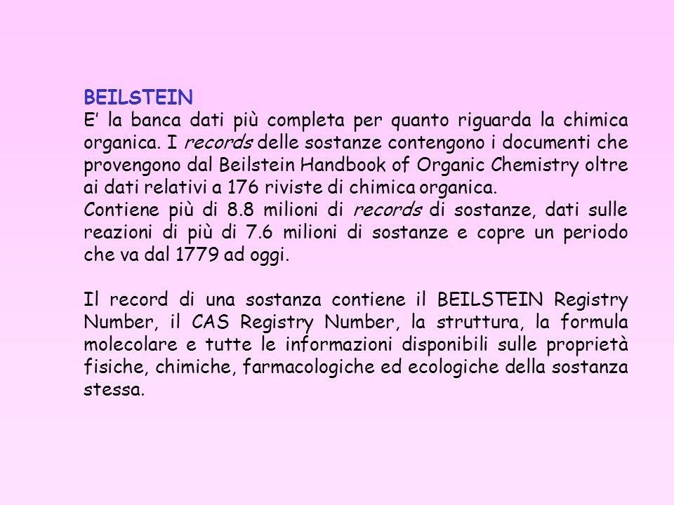 BEILSTEIN E la banca dati più completa per quanto riguarda la chimica organica. I records delle sostanze contengono i documenti che provengono dal Bei