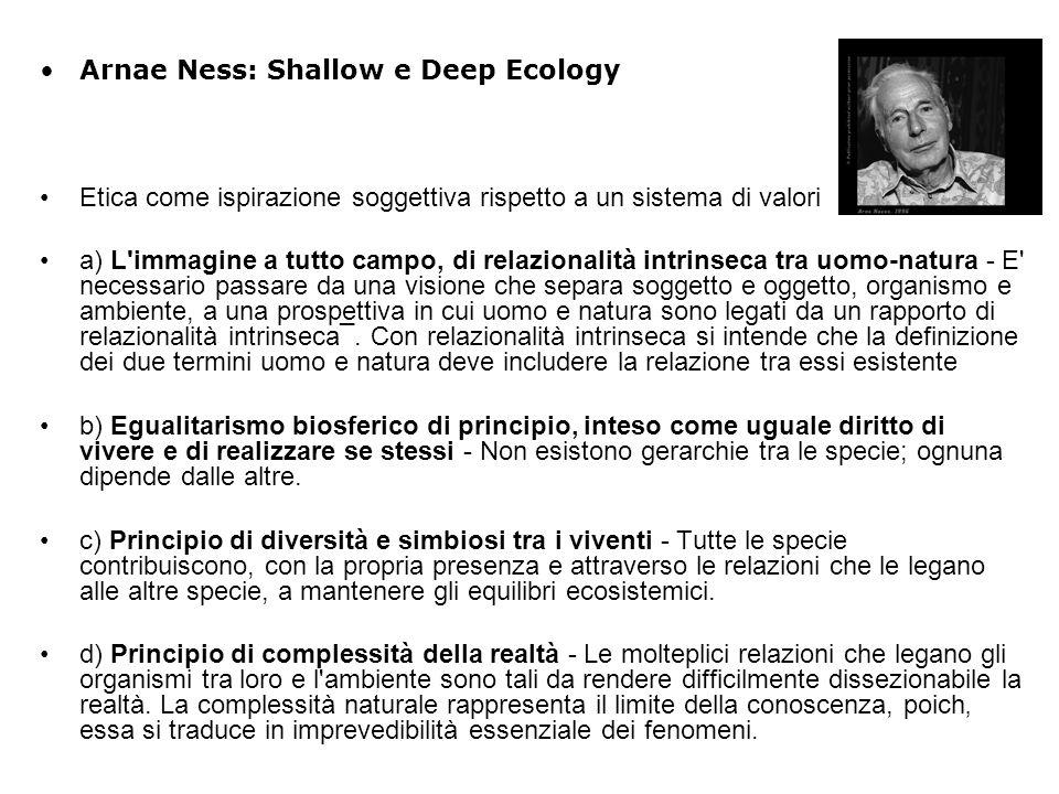 Arnae Ness: Shallow e Deep Ecology Etica come ispirazione soggettiva rispetto a un sistema di valori a) L'immagine a tutto campo, di relazionalità int