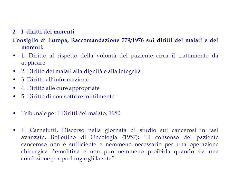 2. I diritti dei morenti Consiglio d Europa, Raccomandazione 779/1976 sui diritti dei malati e dei morenti: 1. Diritto al rispetto della volontà del p