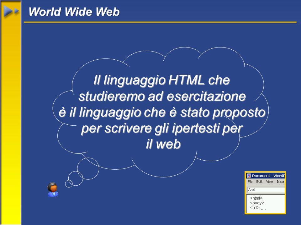 Il linguaggio HTML che studieremo ad esercitazione è il linguaggio che è stato proposto per scrivere gli ipertesti per il web