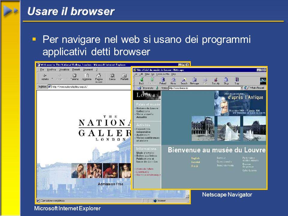 Per navigare nel web si usano dei programmi applicativi detti browser Netscape Navigator Microsoft Internet Explorer