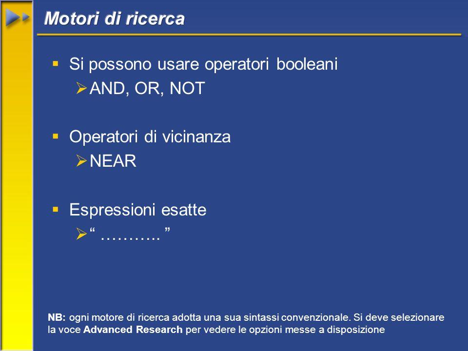Si possono usare operatori booleani AND, OR, NOT Operatori di vicinanza NEAR Espressioni esatte ………..