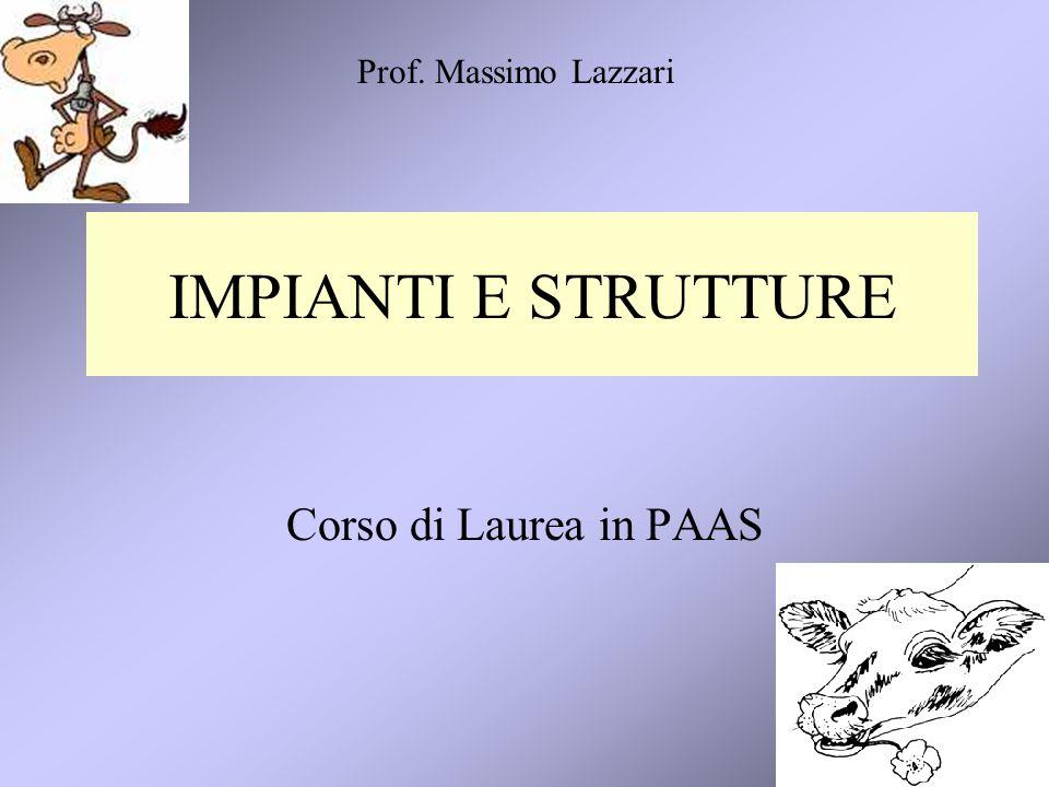 1 IMPIANTI E STRUTTURE Corso di Laurea in PAAS Prof. Massimo Lazzari