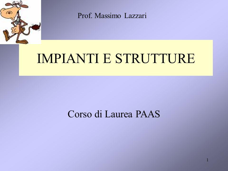 1 IMPIANTI E STRUTTURE Corso di Laurea PAAS Prof. Massimo Lazzari