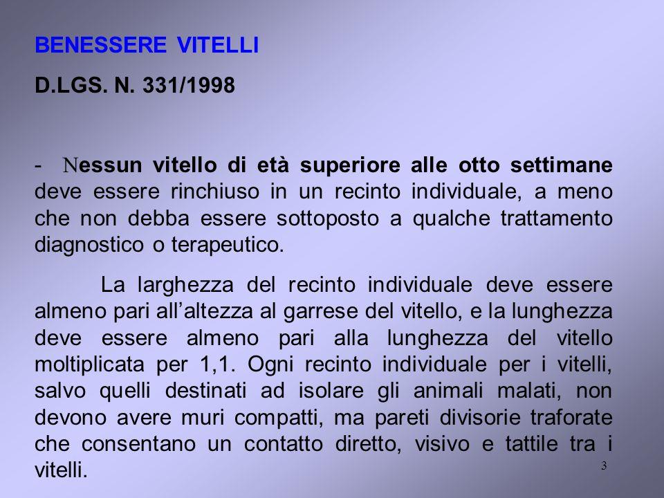 3 BENESSERE VITELLI D.LGS. N. 331/1998 - N essun vitello di età superiore alle otto settimane deve essere rinchiuso in un recinto individuale, a meno