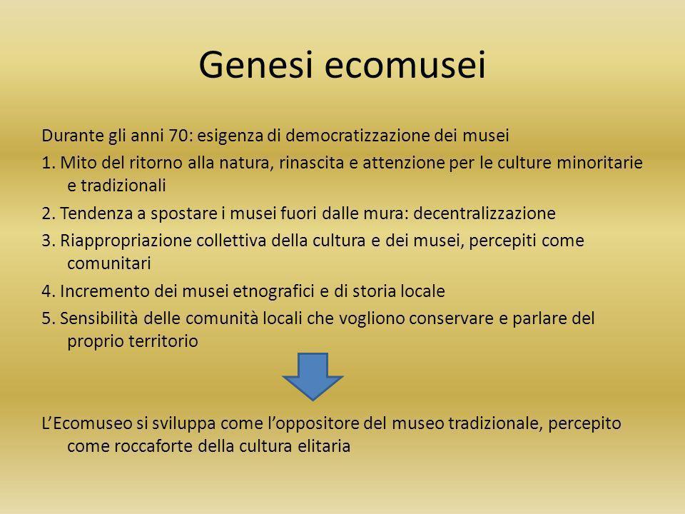 Genesi ecomusei Durante gli anni 70: esigenza di democratizzazione dei musei 1. Mito del ritorno alla natura, rinascita e attenzione per le culture mi