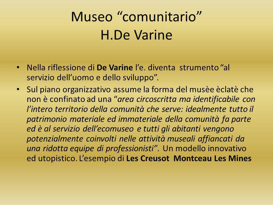 Museo comunitario H.De Varine Nella riflessione di De Varine le. diventa strumento al servizio delluomo e dello sviluppo. Sul piano organizzativo assu