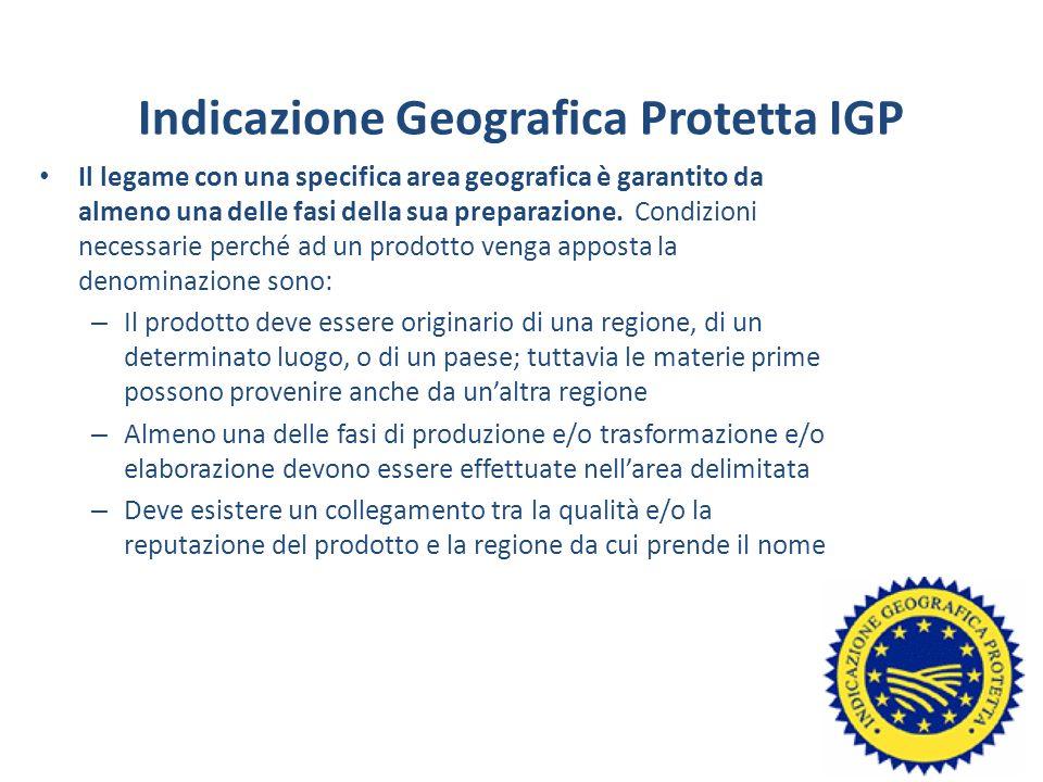 Indicazione Geografica Protetta IGP Il legame con una specifica area geografica è garantito da almeno una delle fasi della sua preparazione. Condizion