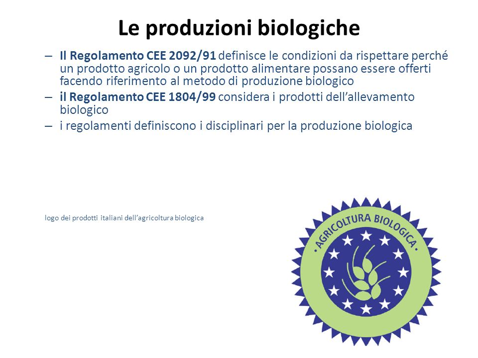 Le produzioni biologiche – Il Regolamento CEE 2092/91 definisce le condizioni da rispettare perché un prodotto agricolo o un prodotto alimentare possa