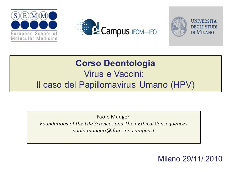Corso Deontologia Virus e Vaccini: Il caso del Papillomavirus Umano (HPV) Paolo Maugeri Foundations of the Life Sciences and Their Ethical Consequence