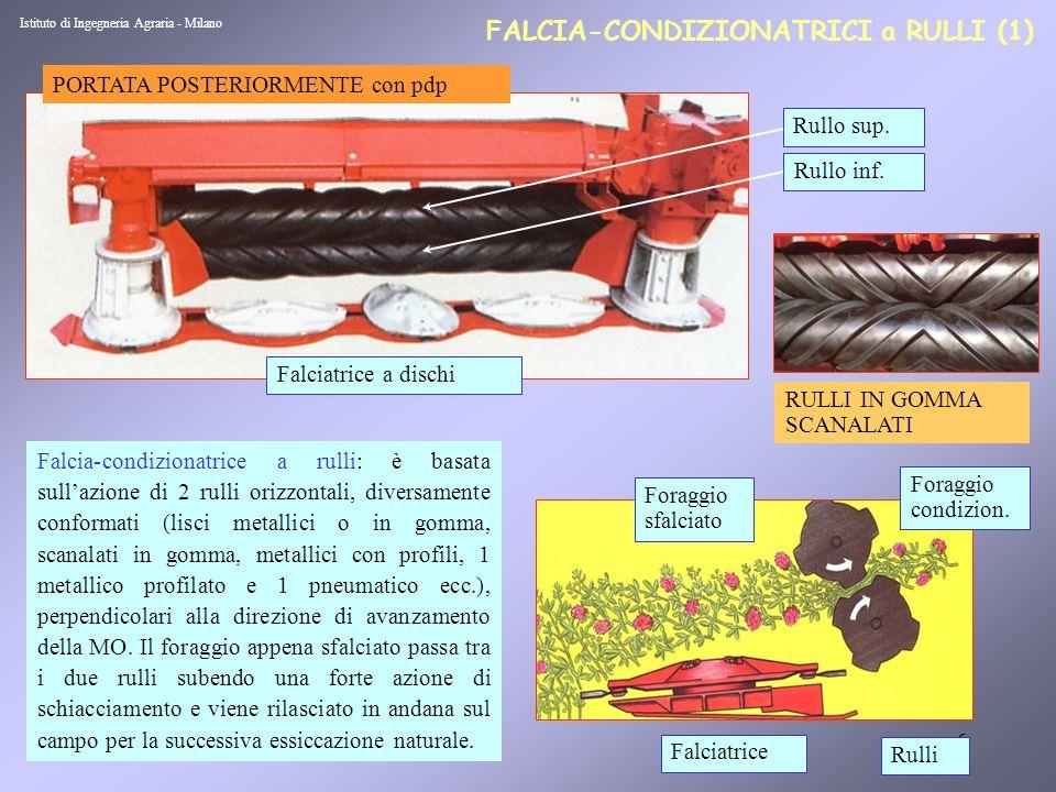 7 FALCIA-CONDIZIONATRICI a RULLI (2) Istituto di Ingegneria Agraria - Milano Larghezza lavoro: 1,5-3,5 m Velocità avanzam.: 8-12 km/h Velocità rulli: 700-1000 giri/min Capacità lavoro: 3-3,5 ha/h Potenza assorbita: 15-20 kW/m Dal punto di vista operativo di grande importanza per lottenimento di buoni risultati, oltre che la forma dei rulli, è la loro reciproca pressione e lo spessore dello strato di foraggio condizionato (3-5 cm) RULLI METALLICI con PROFILI RULLI in GOMMA Foraggio Rulli in gomma Falciatrice Foraggio condizionato Falciatrice Rulli profilati Rulli in metallo