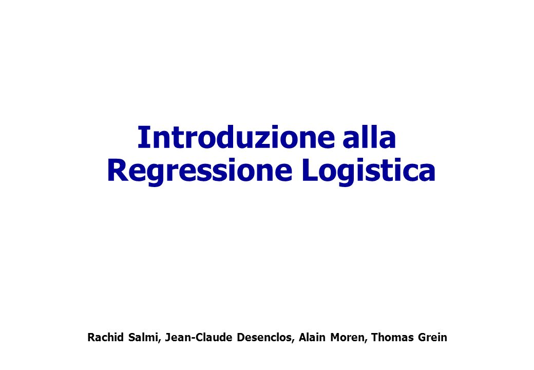 Introduzione alla Regressione Logistica Rachid Salmi, Jean-Claude Desenclos, Alain Moren, Thomas Grein