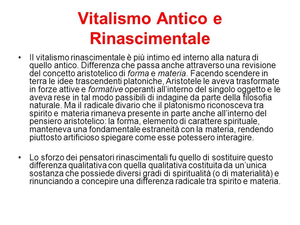 Vitalismo Antico e Rinascimentale Il vitalismo rinascimentale è più intimo ed interno alla natura di quello antico. Differenza che passa anche attrave
