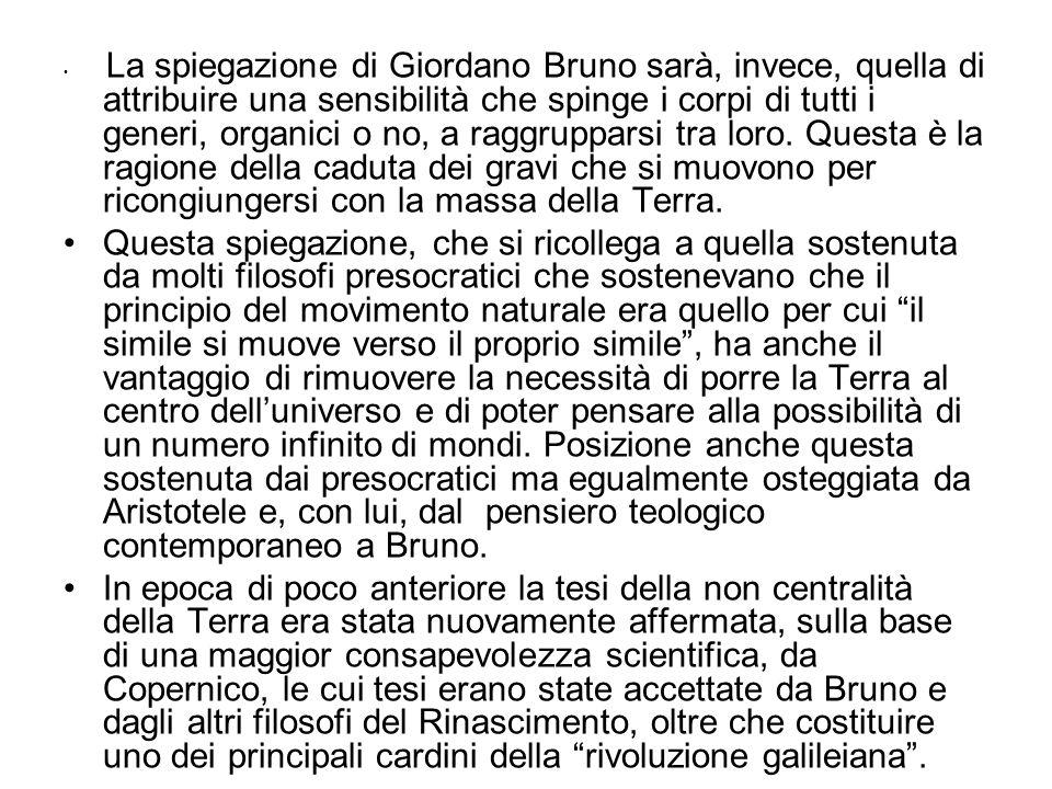 La spiegazione di Giordano Bruno sarà, invece, quella di attribuire una sensibilità che spinge i corpi di tutti i generi, organici o no, a raggruppars