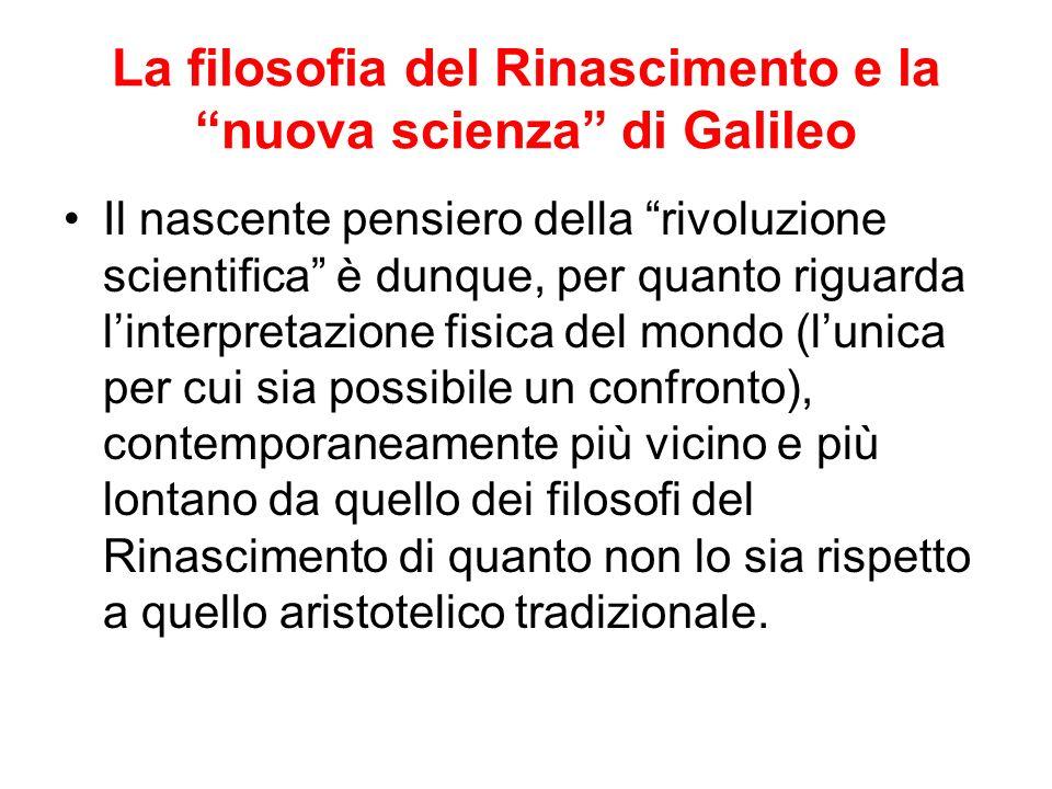 La filosofia del Rinascimento e la nuova scienza di Galileo Il nascente pensiero della rivoluzione scientifica è dunque, per quanto riguarda linterpre