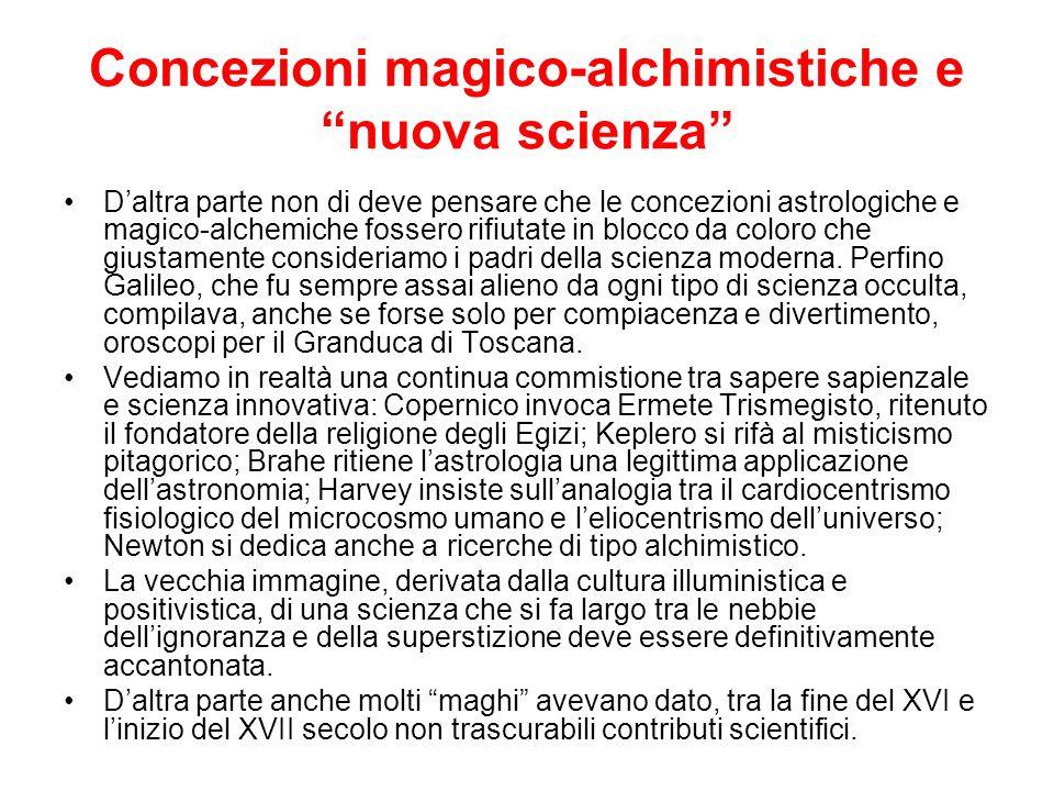 Concezioni magico-alchimistiche e nuova scienza Daltra parte non di deve pensare che le concezioni astrologiche e magico-alchemiche fossero rifiutate