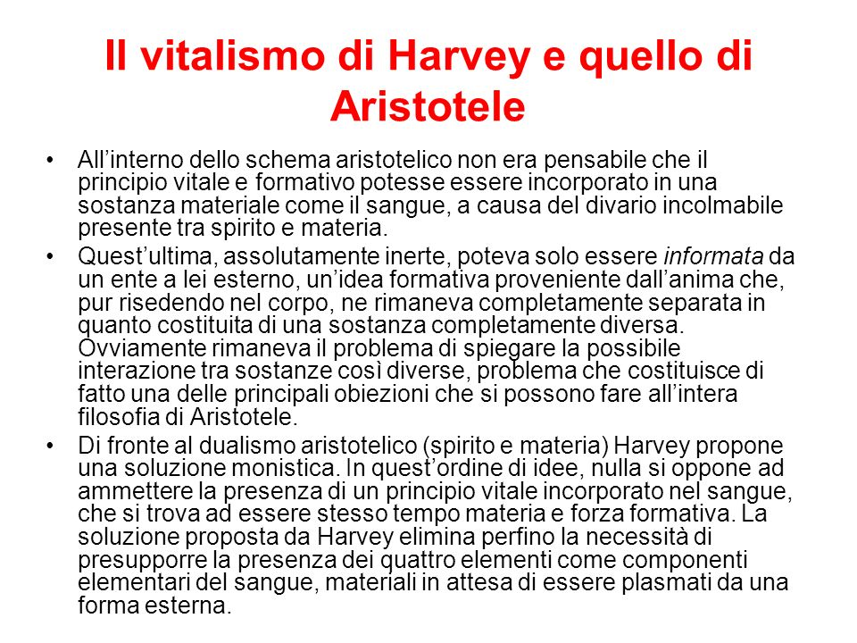 Il vitalismo di Harvey e quello di Aristotele Allinterno dello schema aristotelico non era pensabile che il principio vitale e formativo potesse esser