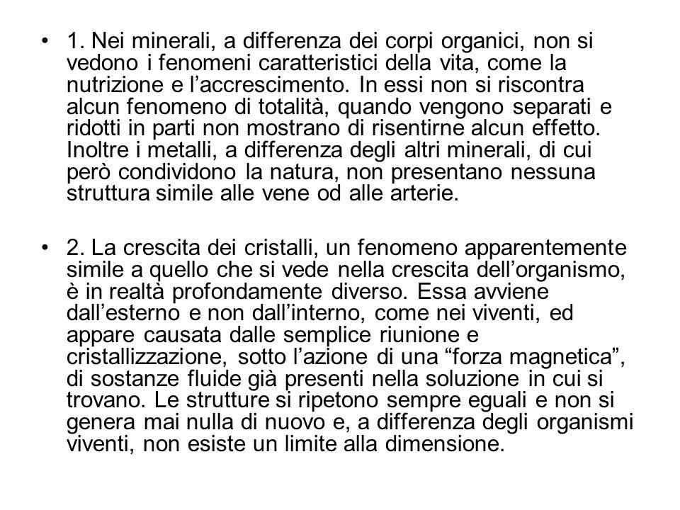 1. Nei minerali, a differenza dei corpi organici, non si vedono i fenomeni caratteristici della vita, come la nutrizione e laccrescimento. In essi non