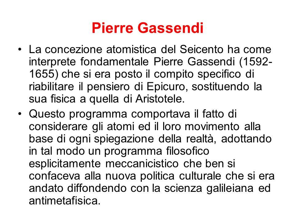 Pierre Gassendi La concezione atomistica del Seicento ha come interprete fondamentale Pierre Gassendi (1592- 1655) che si era posto il compito specifi