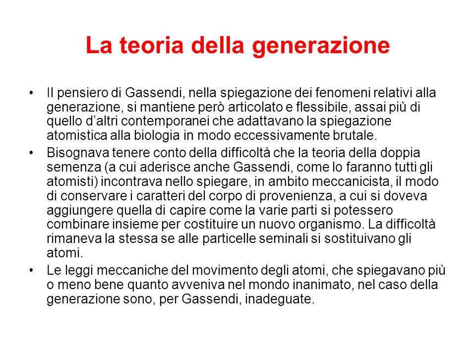 La teoria della generazione Il pensiero di Gassendi, nella spiegazione dei fenomeni relativi alla generazione, si mantiene però articolato e flessibil