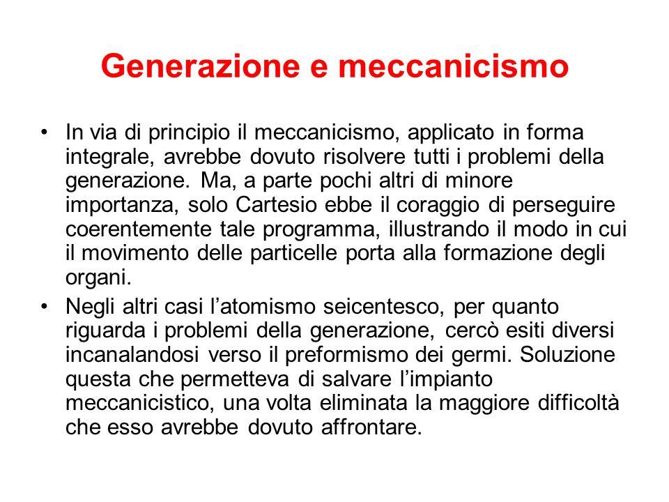 Generazione e meccanicismo In via di principio il meccanicismo, applicato in forma integrale, avrebbe dovuto risolvere tutti i problemi della generazi