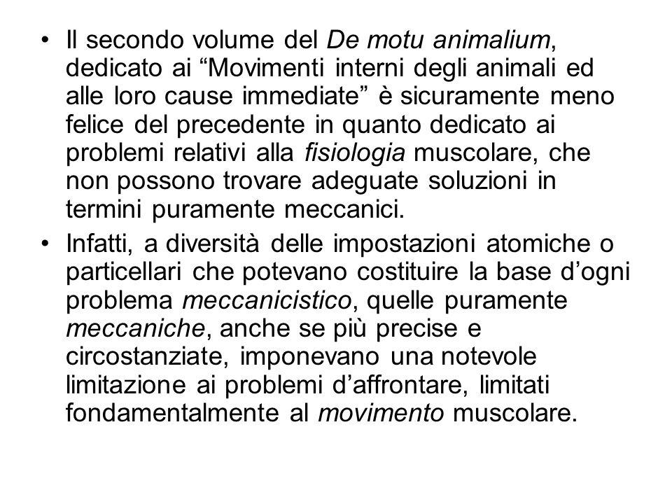 Il secondo volume del De motu animalium, dedicato ai Movimenti interni degli animali ed alle loro cause immediate è sicuramente meno felice del preced