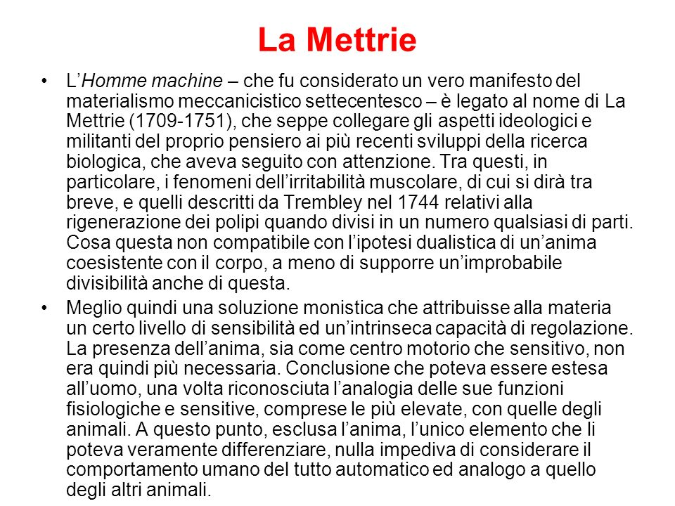 La Mettrie LHomme machine – che fu considerato un vero manifesto del materialismo meccanicistico settecentesco – è legato al nome di La Mettrie (1709-