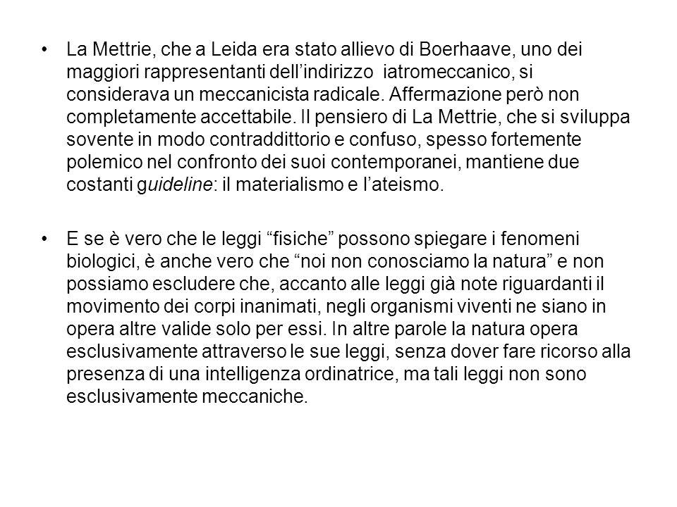 La Mettrie, che a Leida era stato allievo di Boerhaave, uno dei maggiori rappresentanti dellindirizzo iatromeccanico, si considerava un meccanicista r