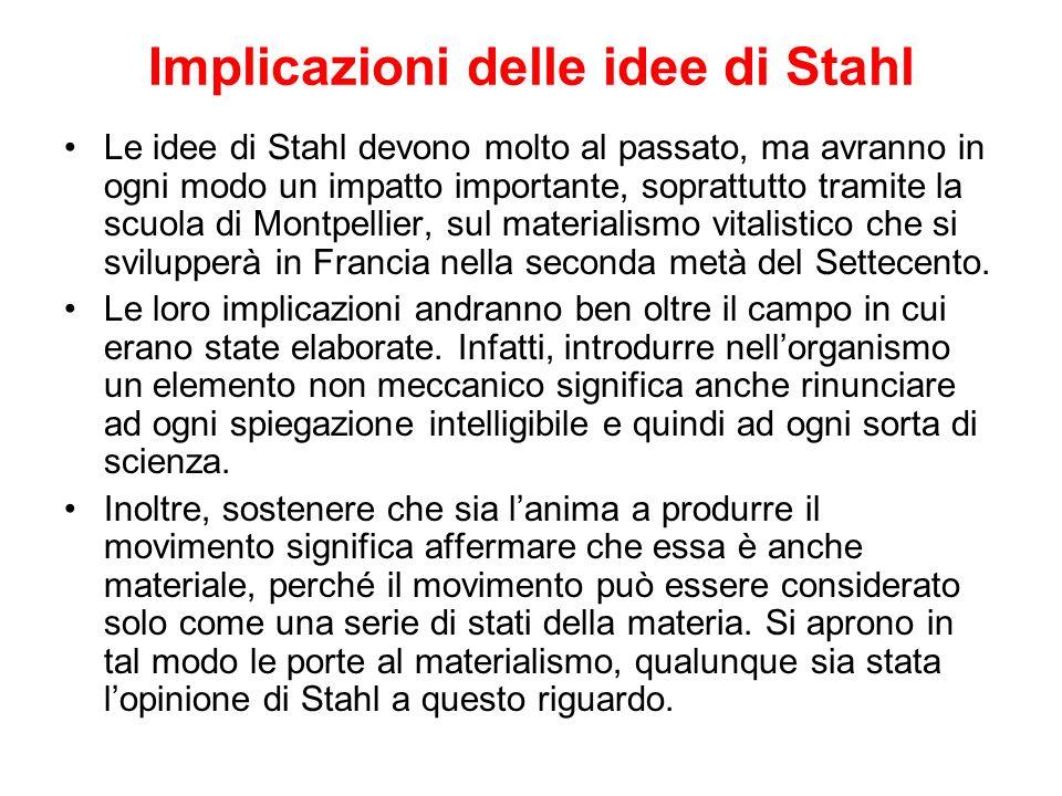 Implicazioni delle idee di Stahl Le idee di Stahl devono molto al passato, ma avranno in ogni modo un impatto importante, soprattutto tramite la scuol
