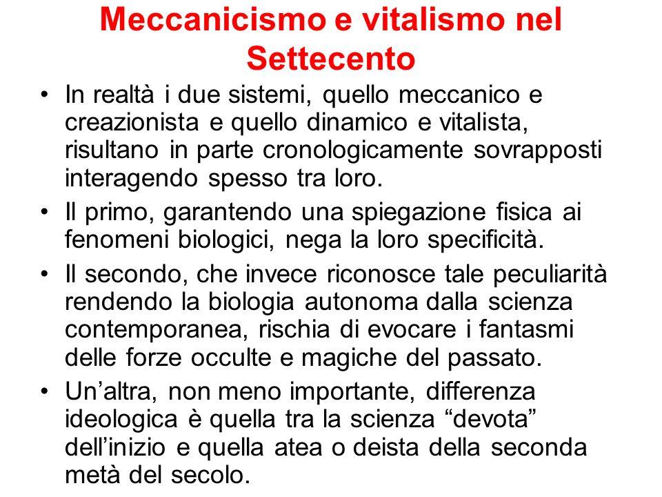 Meccanicismo e vitalismo nel Settecento In realtà i due sistemi, quello meccanico e creazionista e quello dinamico e vitalista, risultano in parte cro
