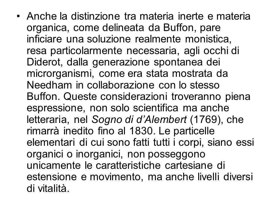 Anche la distinzione tra materia inerte e materia organica, come delineata da Buffon, pare inficiare una soluzione realmente monistica, resa particola